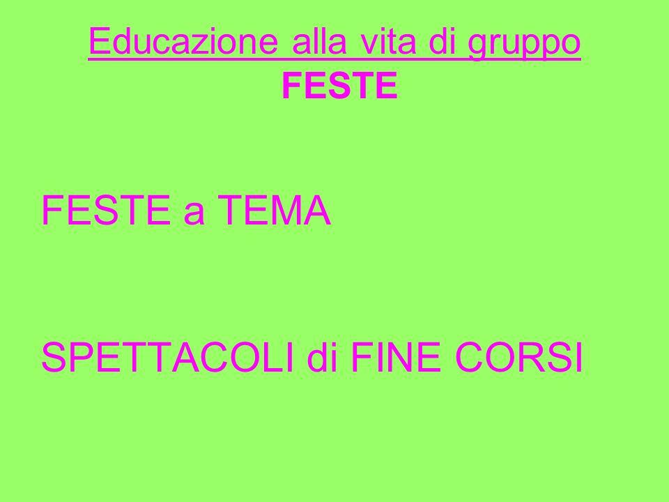 Educazione alla vita di gruppo FESTE FESTE a TEMA SPETTACOLI di FINE CORSI