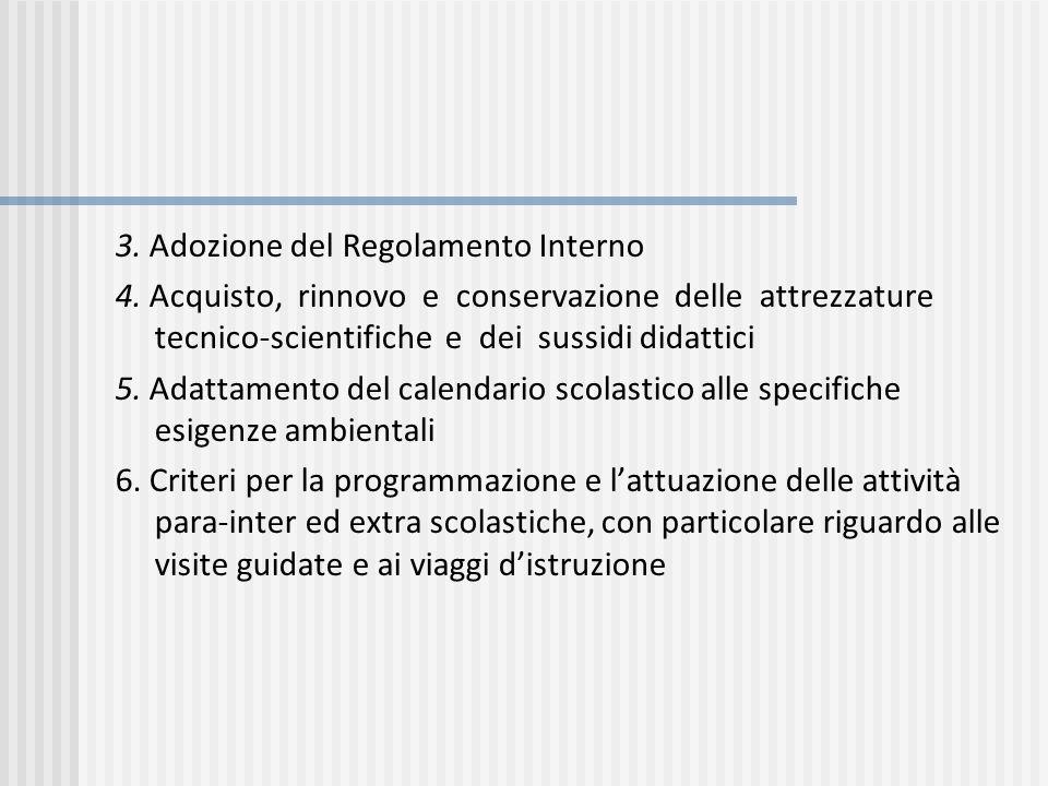 3. Adozione del Regolamento Interno 4. Acquisto, rinnovo e conservazione delle attrezzature tecnico-scientifiche e dei sussidi didattici 5. Adattament