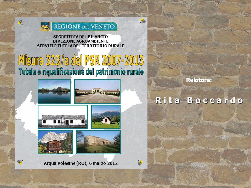 Relatore: R i t a B o c c a r d o Arquà Polesine (RO), 6 marzo 2012 SEGRETERIA DEL BILANCIO DIREZIONE AGROAMBIENTE SERVIZIO TUTELA DEL TERRITORIO RURA
