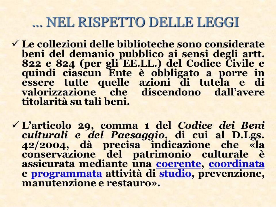 … NEL RISPETTO DELLE LEGGI Le collezioni delle biblioteche sono considerate beni del demanio pubblico ai sensi degli artt.