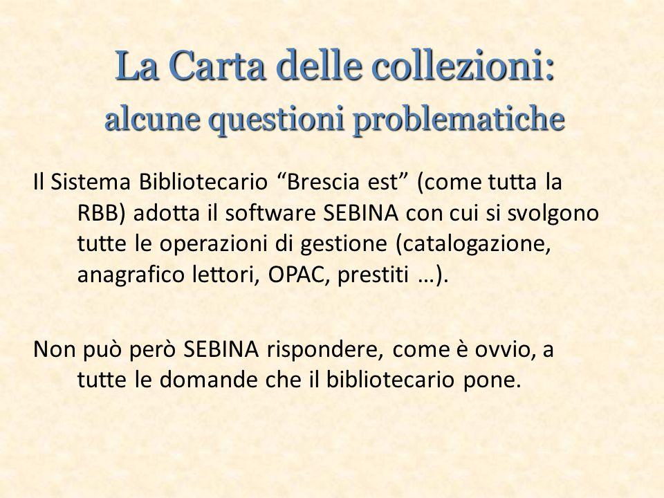 La Carta delle collezioni: alcune questioni problematiche Il Sistema Bibliotecario Brescia est (come tutta la RBB) adotta il software SEBINA con cui si svolgono tutte le operazioni di gestione (catalogazione, anagrafico lettori, OPAC, prestiti …).