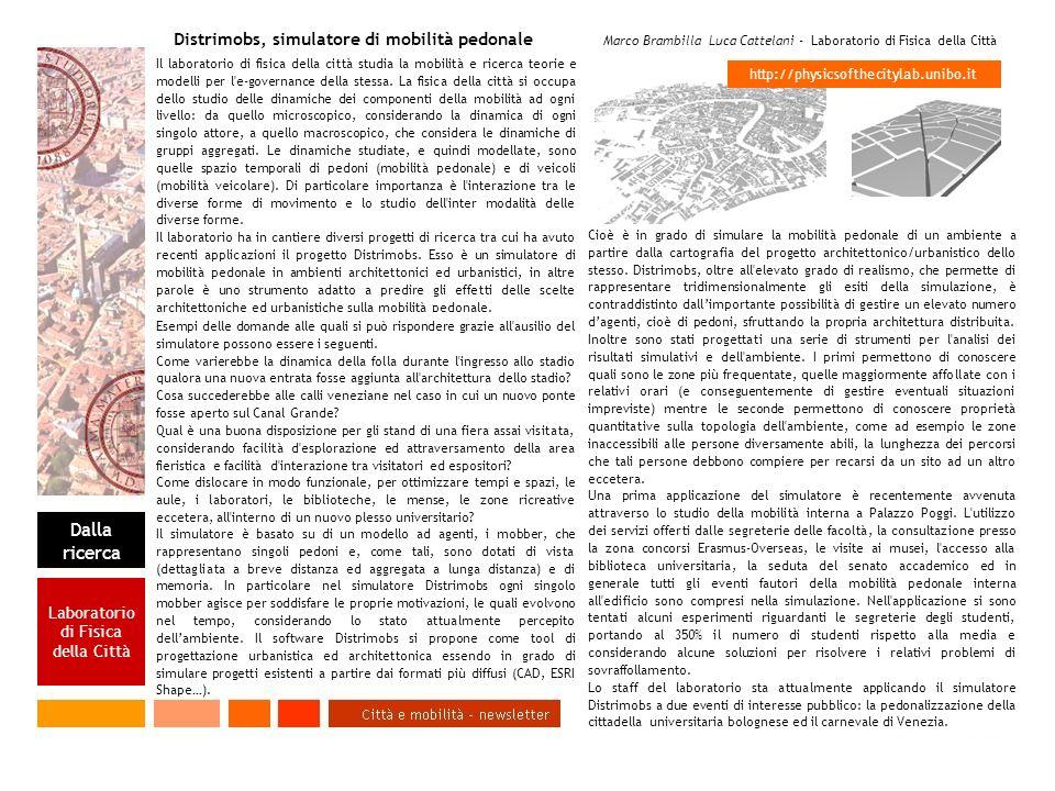 Distrimobs, simulatore di mobilità pedonale Marco Brambilla Luca Cattelani - Laboratorio di Fisica della Città Il laboratorio di fisica della città studia la mobilità e ricerca teorie e modelli per l e-governance della stessa.