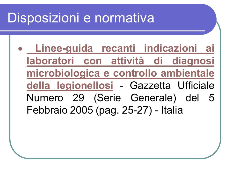 Disposizioni e normativa Linee-guida recanti indicazioni ai laboratori con attività di diagnosi microbiologica e controllo ambientale della legionello