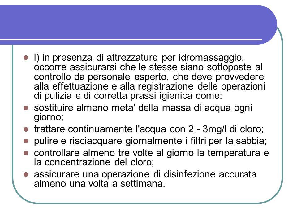 l) in presenza di attrezzature per idromassaggio, occorre assicurarsi che le stesse siano sottoposte al controllo da personale esperto, che deve provv