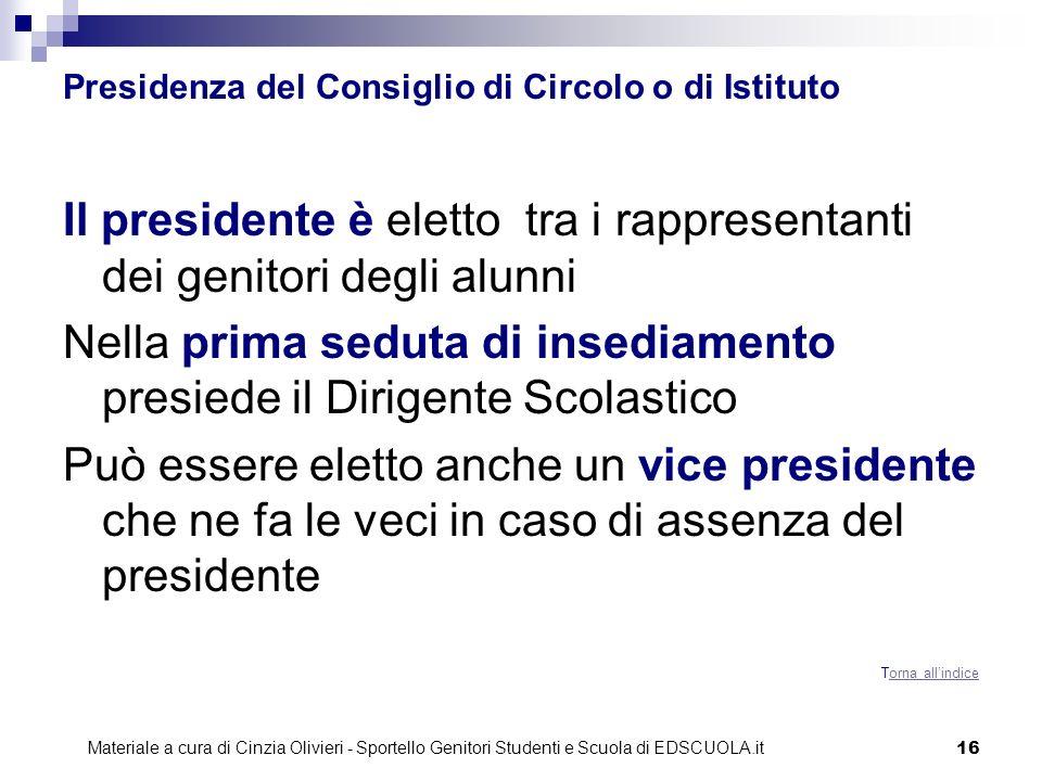 16 Presidenza del Consiglio di Circolo o di Istituto Il presidente è eletto tra i rappresentanti dei genitori degli alunni Nella prima seduta di insed