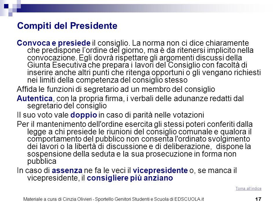 17 Compiti del Presidente Convoca e presiede il consiglio. La norma non ci dice chiaramente che predispone lordine del giorno, ma è da ritenersi impli
