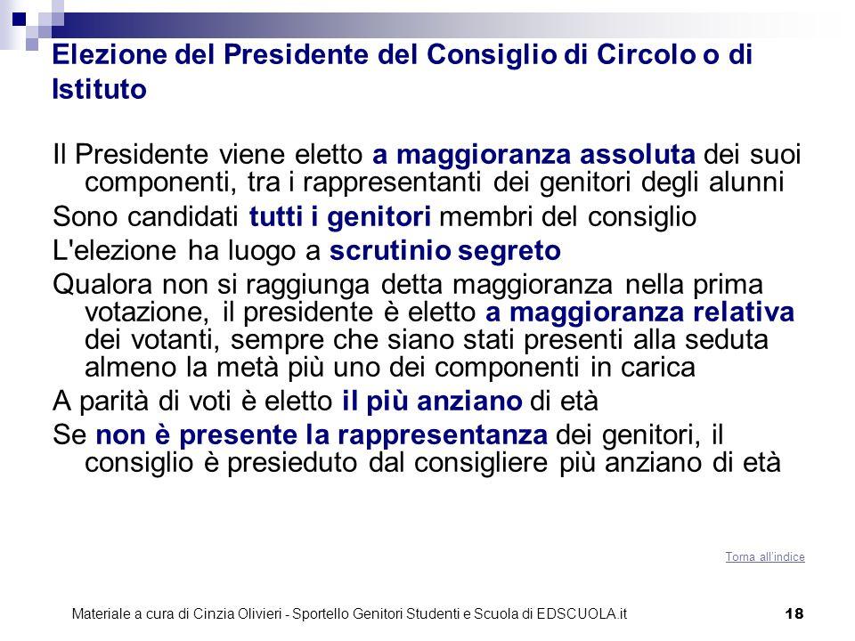 18 Elezione del Presidente del Consiglio di Circolo o di Istituto Il Presidente viene eletto a maggioranza assoluta dei suoi componenti, tra i rappres