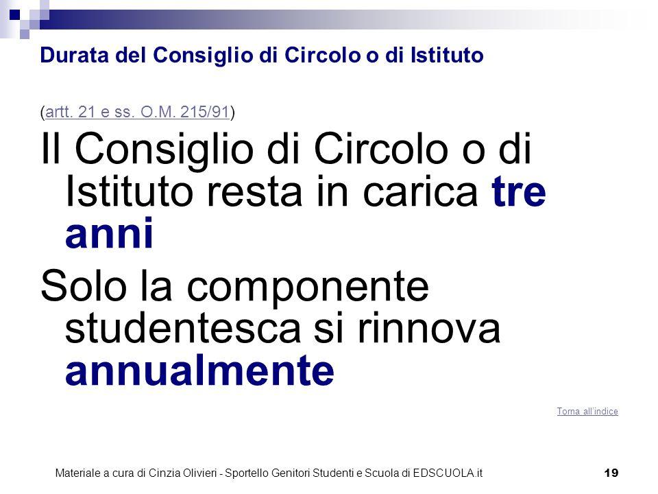 19 Durata del Consiglio di Circolo o di Istituto (artt. 21 e ss. O.M. 215/91)artt. 21 e ss. O.M. 215/91 Il Consiglio di Circolo o di Istituto resta in