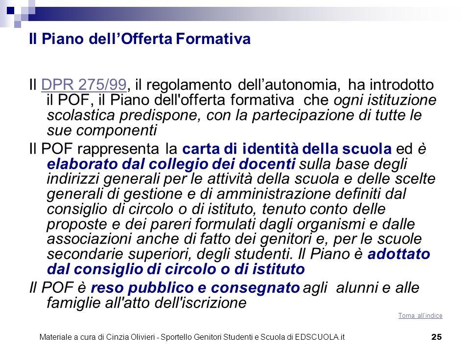 25 Il Piano dellOfferta Formativa Il DPR 275/99, il regolamento dellautonomia, ha introdotto il POF, il Piano dell'offerta formativa che ogni istituzi