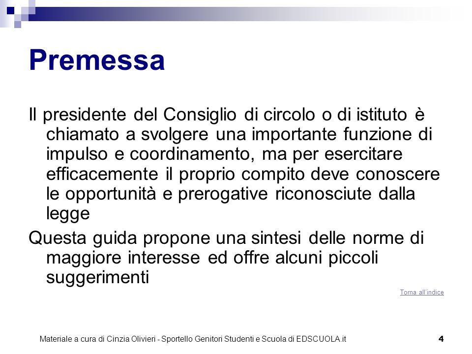 4 Premessa Il presidente del Consiglio di circolo o di istituto è chiamato a svolgere una importante funzione di impulso e coordinamento, ma per eserc