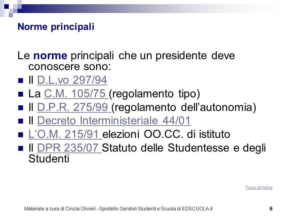 5 Norme principali Le norme principali che un presidente deve conoscere sono: Il D.L.vo 297/94D.L.vo 297/94 La C.M. 105/75 (regolamento tipo)C.M. 105/
