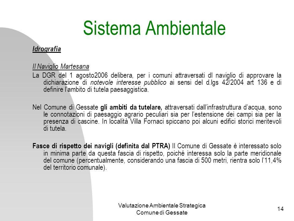 Valutazione Ambientale Strategica Comune di Gessate 14 Sistema Ambientale Idrografia Il Naviglio Martesana La DGR del 1 agosto2006 delibera, per i com
