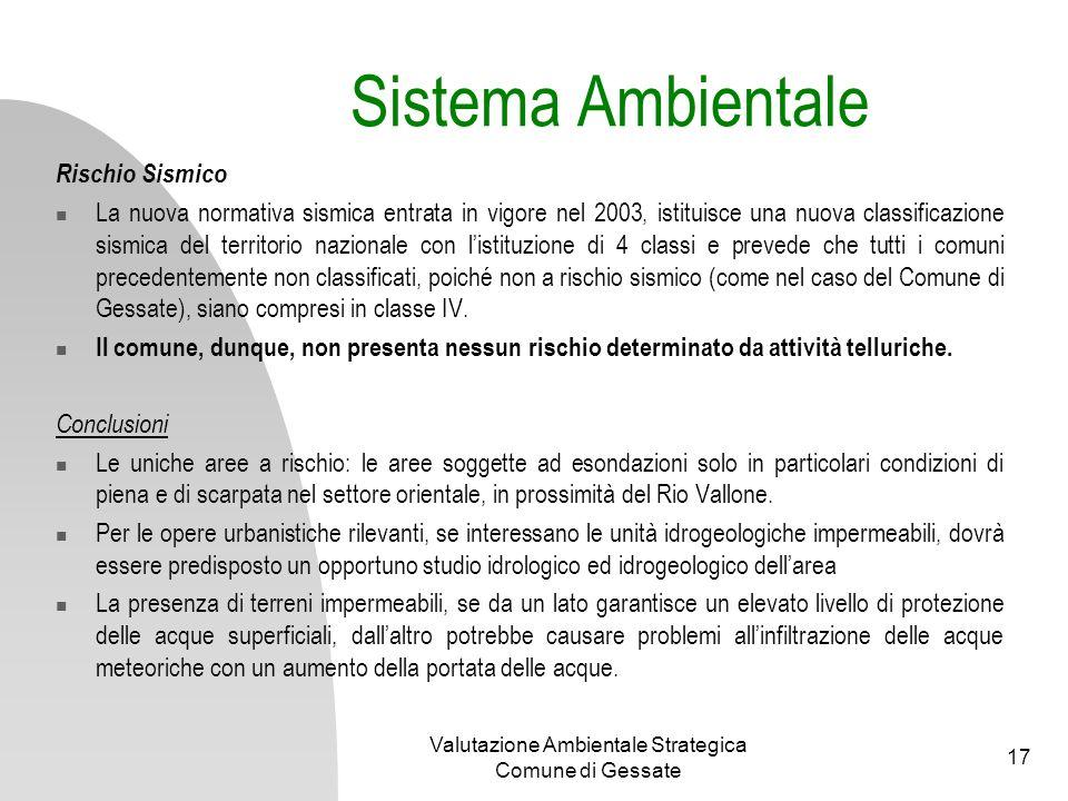 Valutazione Ambientale Strategica Comune di Gessate 17 Sistema Ambientale Rischio Sismico La nuova normativa sismica entrata in vigore nel 2003, istit