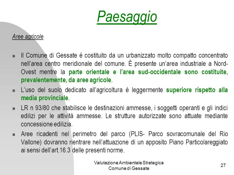 Valutazione Ambientale Strategica Comune di Gessate 27 Aree agricole Il Comune di Gessate è costituito da un urbanizzato molto compatto concentrato ne