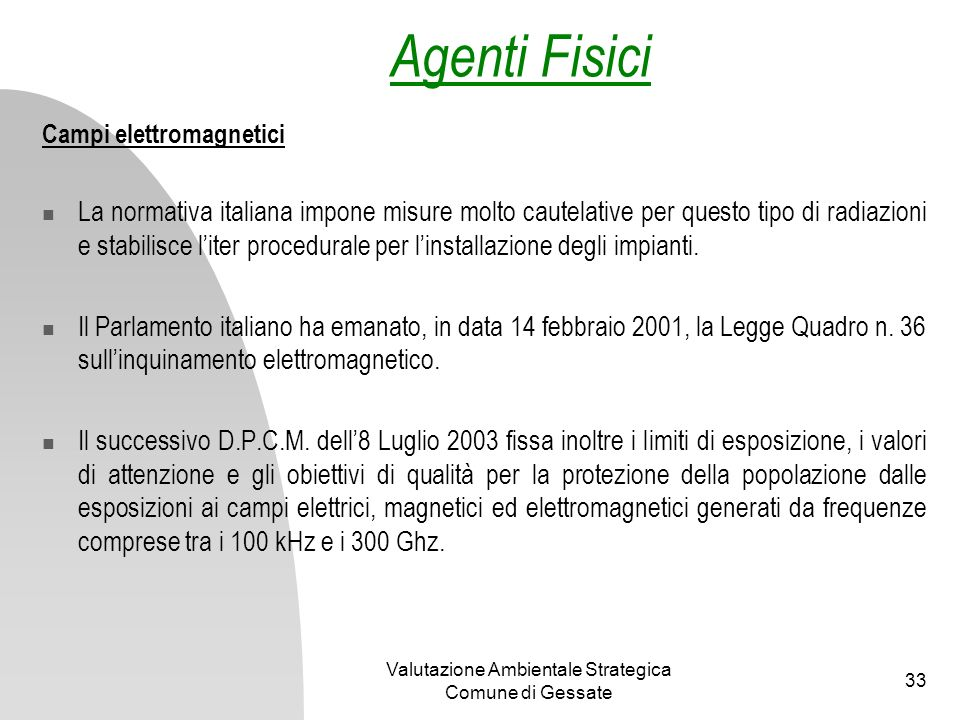 Valutazione Ambientale Strategica Comune di Gessate 33 Campi elettromagnetici La normativa italiana impone misure molto cautelative per questo tipo di
