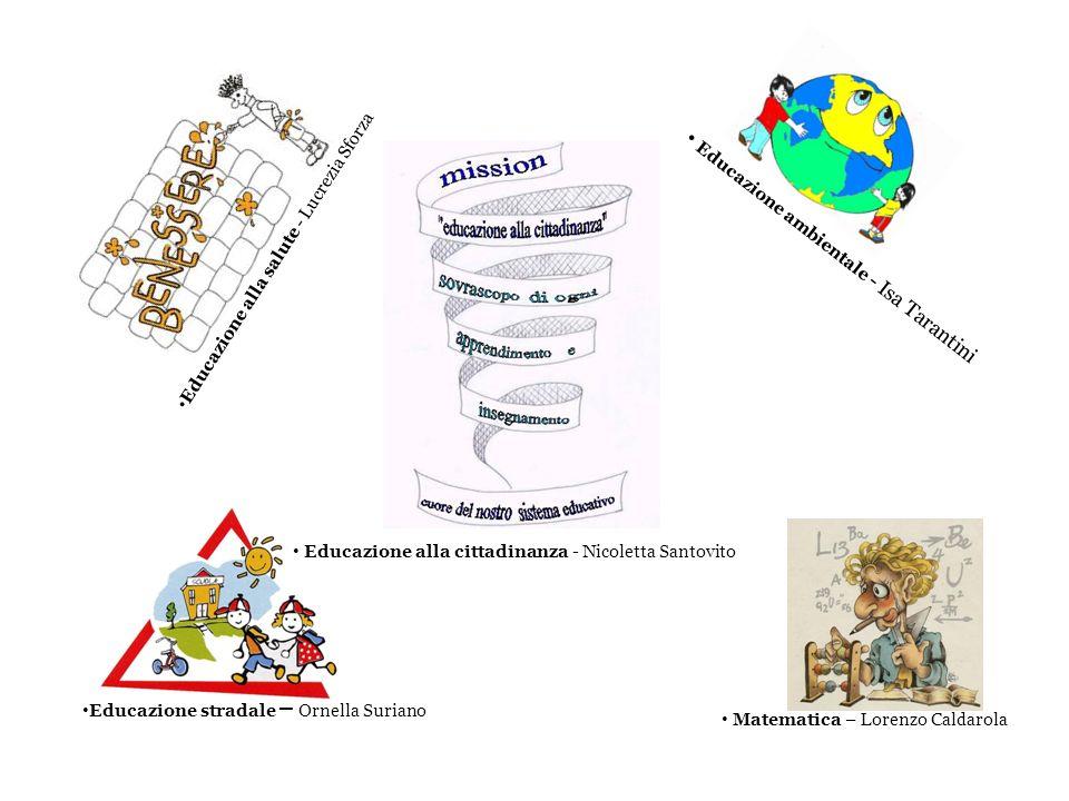 Educazione ambientale - Isa Tarantini Educazione alla salute - Lucrezia Sforza Educazione alla cittadinanza - Nicoletta Santovito Educazione stradale