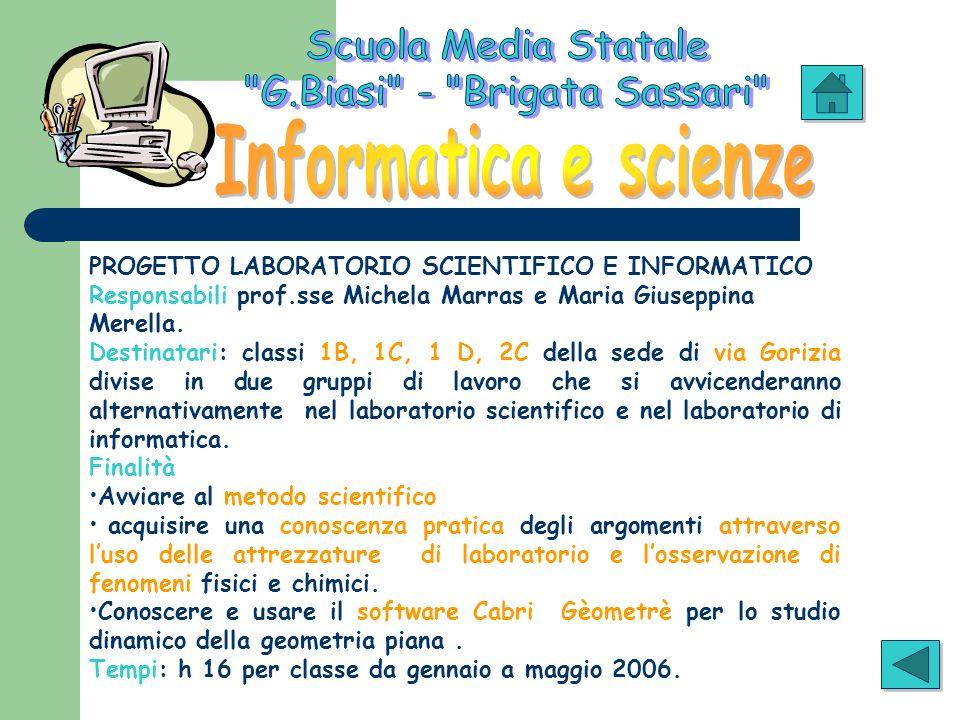PROGETTO LABORATORIO SCIENTIFICO E INFORMATICO Responsabili prof.sse Michela Marras e Maria Giuseppina Merella. Destinatari: classi 1B, 1C, 1 D, 2C de