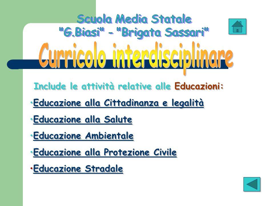 Include le attività relative alle Educazioni: Educazione alla Cittadinanza e legalità Educazione alla Salute Educazione Ambientale Educazione alla Pro