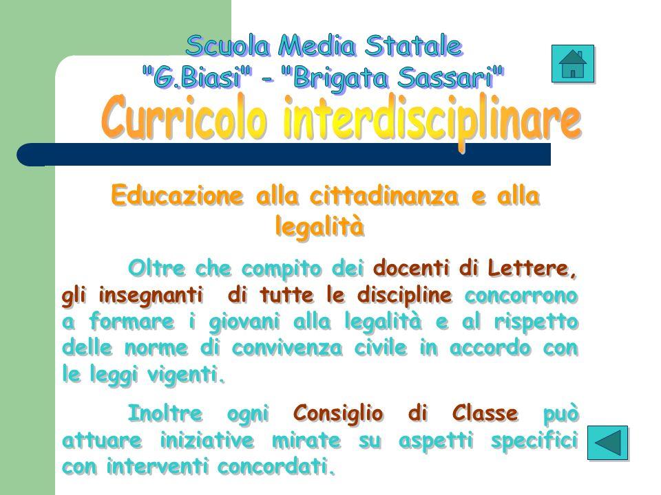 Educazione alla cittadinanza e alla legalità Oltre che compito dei docenti di Lettere, gli insegnanti di tutte le discipline concorrono a formare i gi