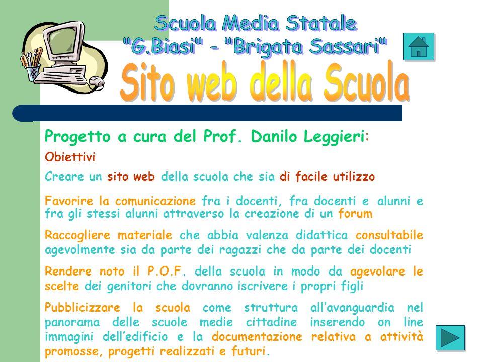 Progetto a cura del Prof. Danilo Leggieri: Obiettivi Creare un sito web della scuola che sia di facile utilizzo Favorire la comunicazione fra i docent