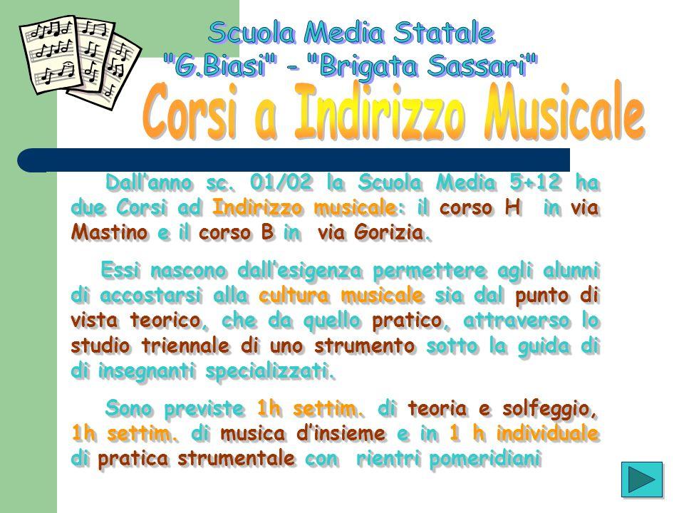 Dallanno sc. 01/02 la Scuola Media 5+12 ha due Corsi ad Indirizzo musicale: il corso H in via Mastino e il corso B in via Gorizia. Essi nascono dalles
