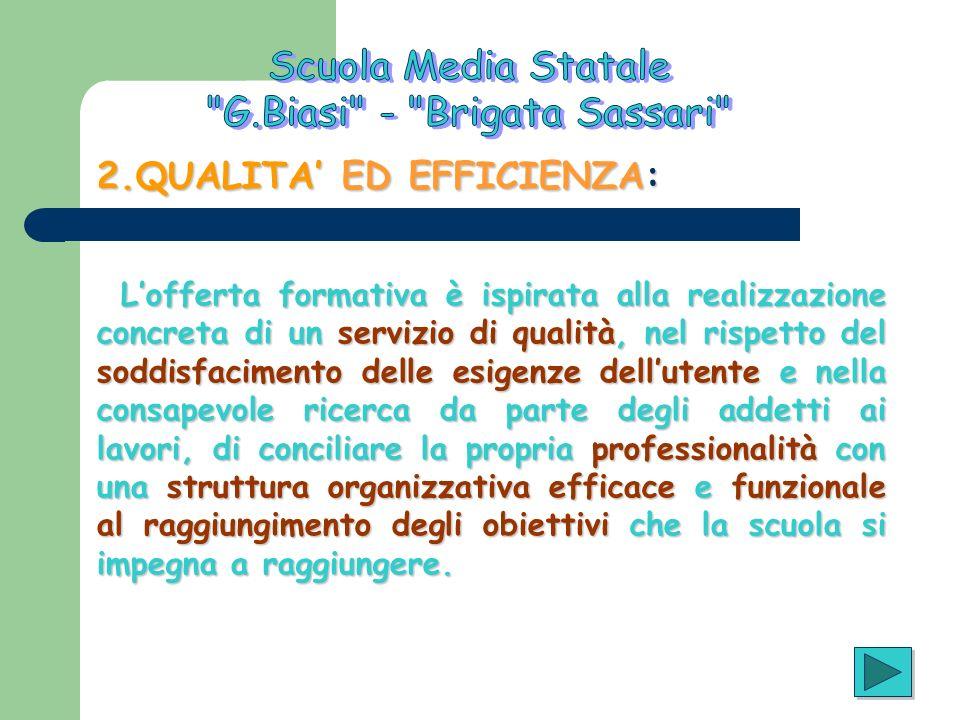 2.QUALITA ED EFFICIENZA: Lofferta formativa è ispirata alla realizzazione concreta di un servizio di qualità, nel rispetto del soddisfacimento delle e