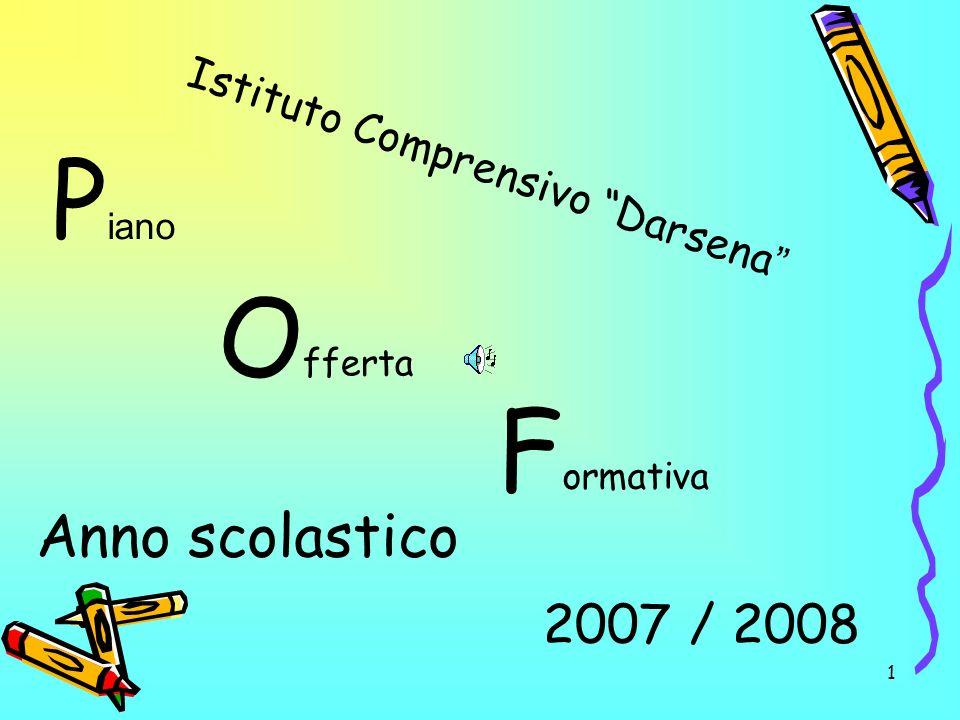1 P iano O fferta F ormativa Anno scolastico 2007 / 2008 Istituto Comprensivo Darsena