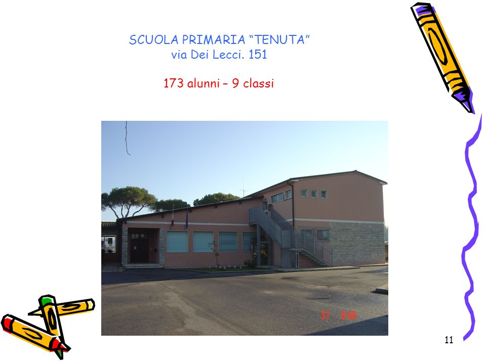 11 SCUOLA PRIMARIA TENUTA via Dei Lecci. 151 173 alunni – 9 classi