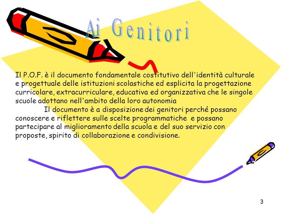 3 Il P.O.F. è il documento fondamentale costitutivo dell'identità culturale e progettuale delle istituzioni scolastiche ed esplicita la progettazione