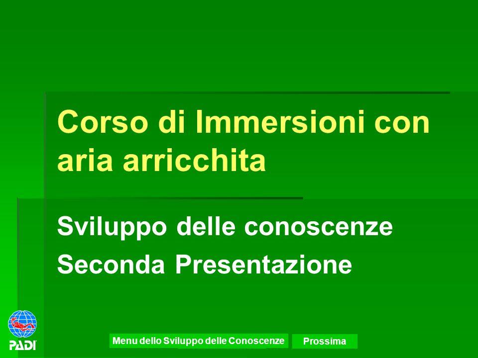 Menu Precedente Corso di Immersioni con aria arricchita Sviluppo delle conoscenze Seconda Presentazione Prossima Menu dello Sviluppo delle Conoscenze