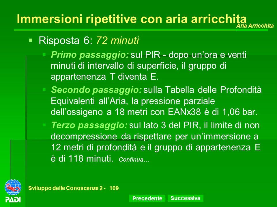 Precedente Successiva Aria Arricchita Sviluppo delle Conoscenze 2 -109 Immersioni ripetitive con aria arricchita Risposta 6: 72 minuti Primo passaggio
