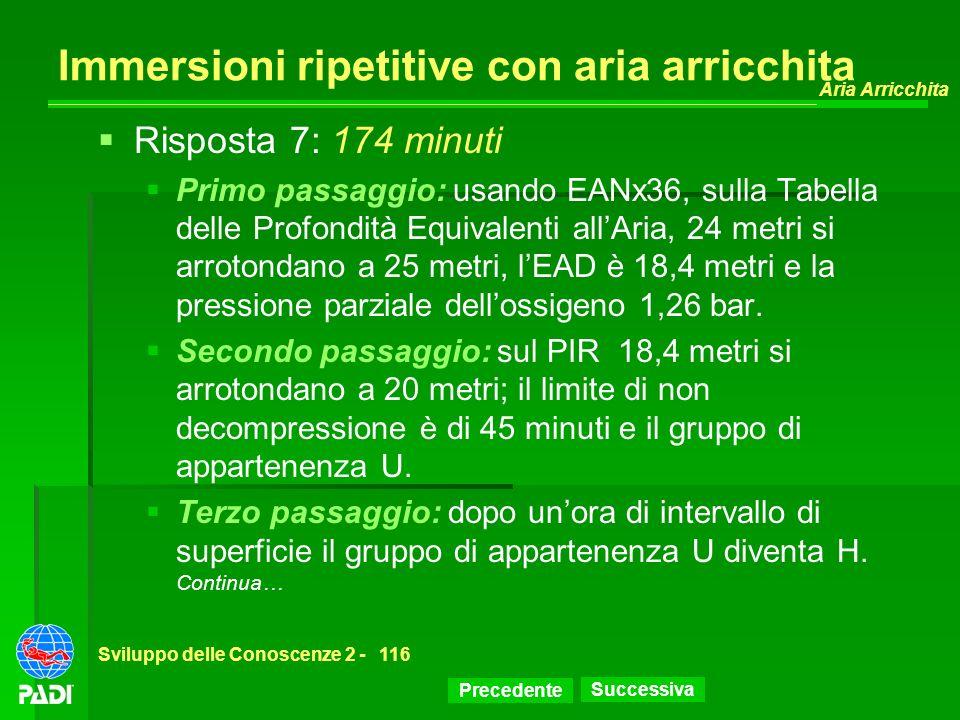 Precedente Successiva Aria Arricchita Sviluppo delle Conoscenze 2 -116 Immersioni ripetitive con aria arricchita Risposta 7: 174 minuti Primo passaggi
