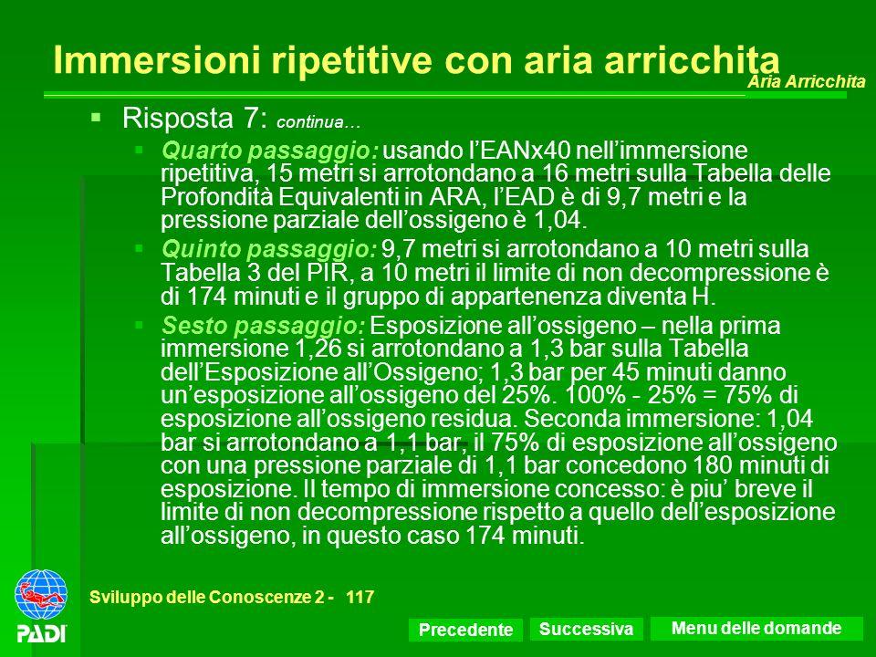Precedente Successiva Aria Arricchita Sviluppo delle Conoscenze 2 -117 Immersioni ripetitive con aria arricchita Risposta 7: continua… Quarto passaggi