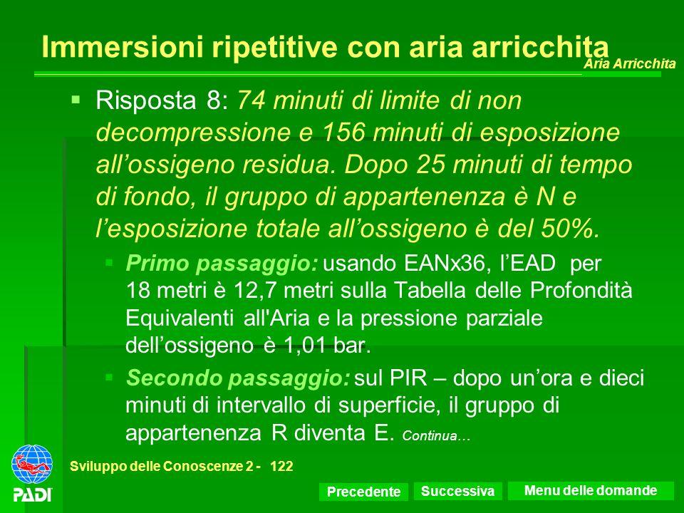 Precedente Successiva Aria Arricchita Sviluppo delle Conoscenze 2 -122 Immersioni ripetitive con aria arricchita Risposta 8: 74 minuti di limite di no
