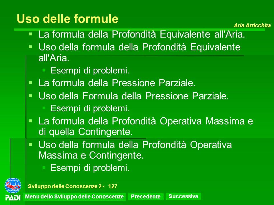 Precedente Successiva Aria Arricchita Sviluppo delle Conoscenze 2 -127 Uso delle formule La formula della Profondità Equivalente all'Aria. Uso della f