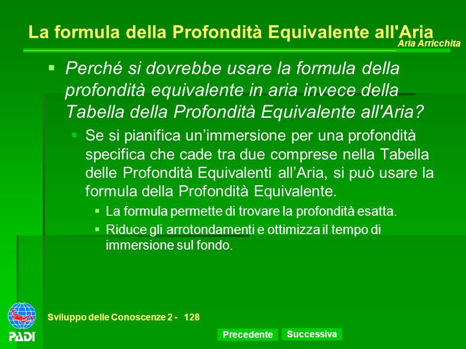 Precedente Successiva Aria Arricchita Sviluppo delle Conoscenze 2 -128 La formula della Profondità Equivalente all'Aria Perché si dovrebbe usare la fo