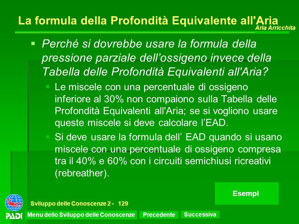 Precedente Successiva Aria Arricchita Sviluppo delle Conoscenze 2 -129 La formula della Profondità Equivalente all'Aria Perché si dovrebbe usare la fo