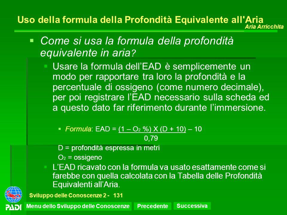 Precedente Successiva Aria Arricchita Sviluppo delle Conoscenze 2 -131 Uso della formula della Profondità Equivalente all'Aria Come si usa la formula