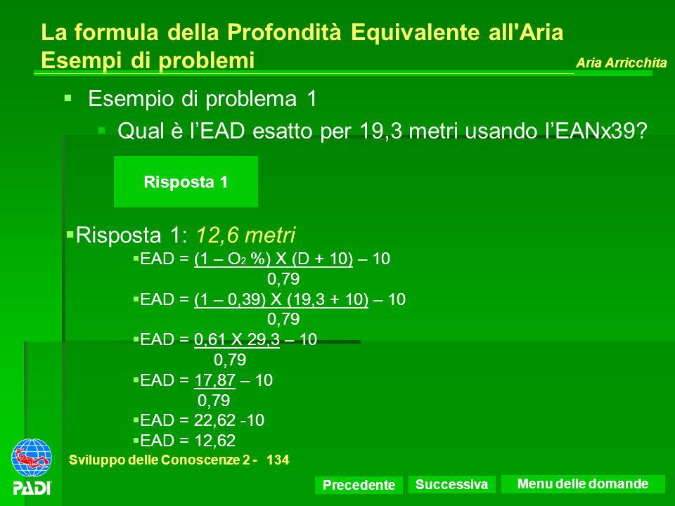 Precedente Successiva Aria Arricchita Sviluppo delle Conoscenze 2 -134 Risposta 1 La formula della Profondità Equivalente all'Aria Esempi di problemi