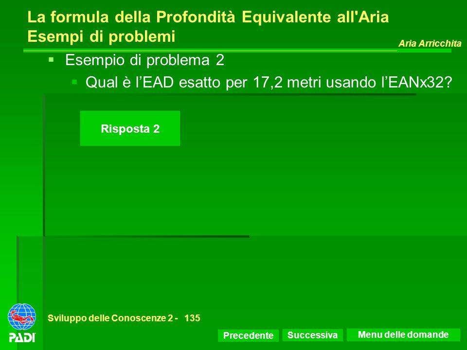 Precedente Successiva Aria Arricchita Sviluppo delle Conoscenze 2 -135 Risposta 2 La formula della Profondità Equivalente all'Aria Esempi di problemi