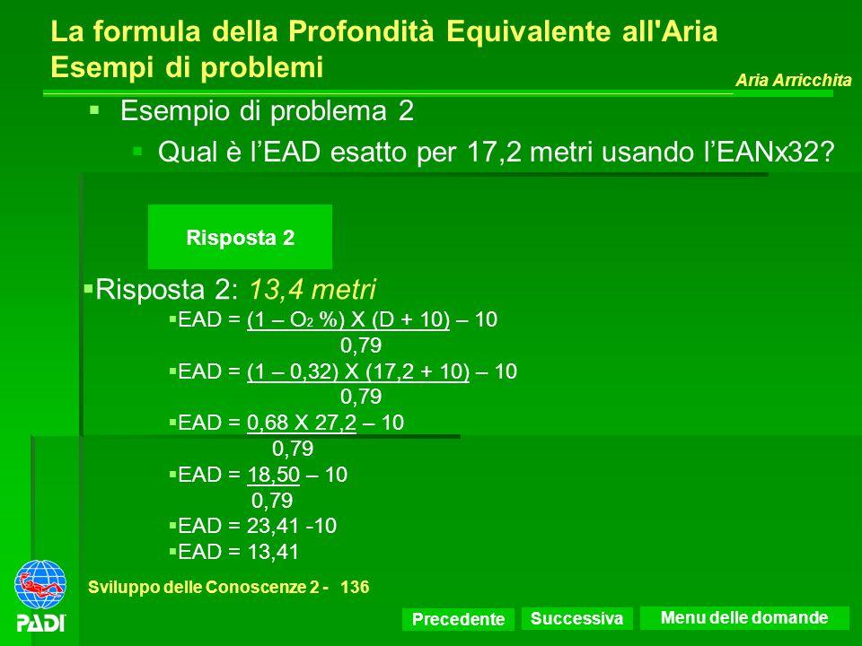 Precedente Successiva Aria Arricchita Sviluppo delle Conoscenze 2 -136 Risposta 2 La formula della Profondità Equivalente all'Aria Esempi di problemi
