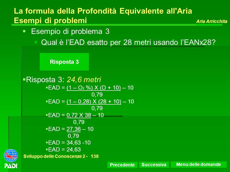 Precedente Successiva Aria Arricchita Sviluppo delle Conoscenze 2 -138 Risposta 3 La formula della Profondità Equivalente all'Aria Esempi di problemi