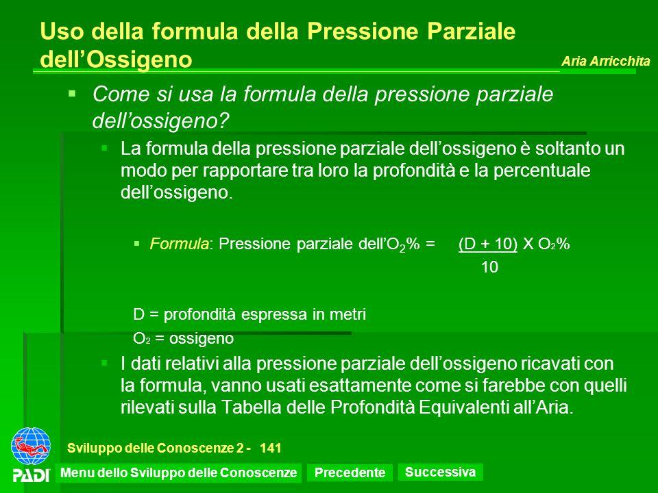 Precedente Successiva Aria Arricchita Sviluppo delle Conoscenze 2 -141 Uso della formula della Pressione Parziale dellOssigeno Come si usa la formula