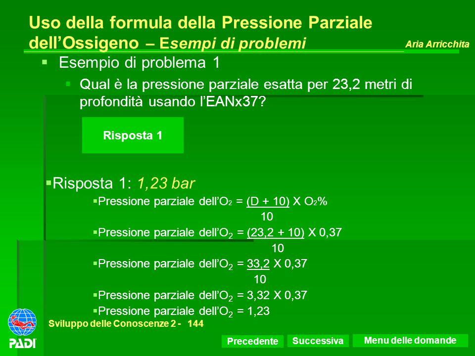Precedente Successiva Aria Arricchita Sviluppo delle Conoscenze 2 -144 Risposta 1 Uso della formula della Pressione Parziale dellOssigeno – Esempi di