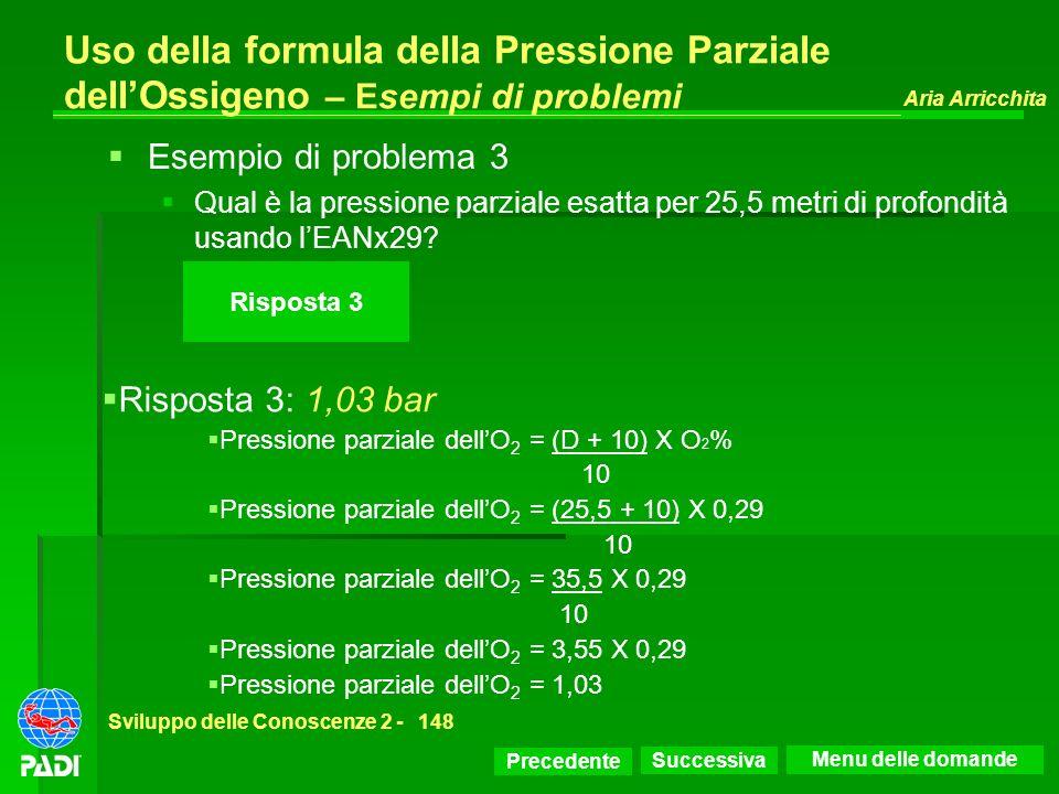 Precedente Successiva Aria Arricchita Sviluppo delle Conoscenze 2 -148 Risposta 3 Uso della formula della Pressione Parziale dellOssigeno – Esempi di