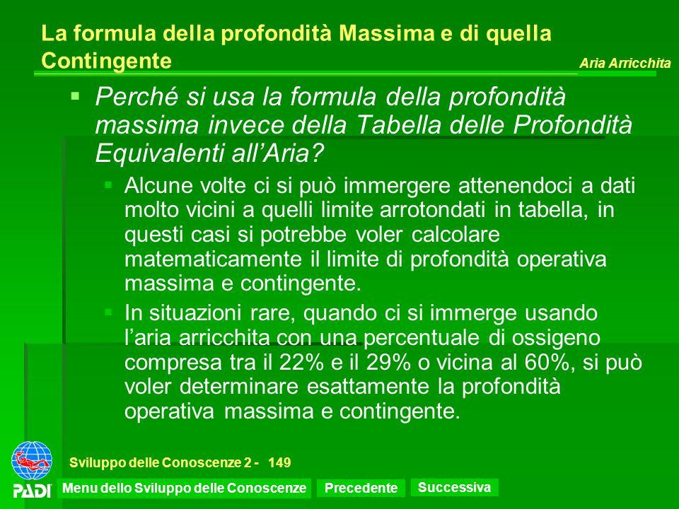Precedente Successiva Aria Arricchita Sviluppo delle Conoscenze 2 -149 La formula della profondità Massima e di quella Contingente Perché si usa la fo