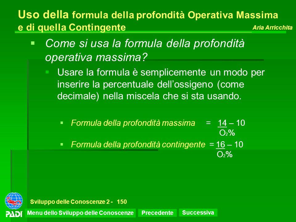 Precedente Successiva Aria Arricchita Sviluppo delle Conoscenze 2 -150 Uso della formula della profondità Operativa Massima e di quella Contingente Co
