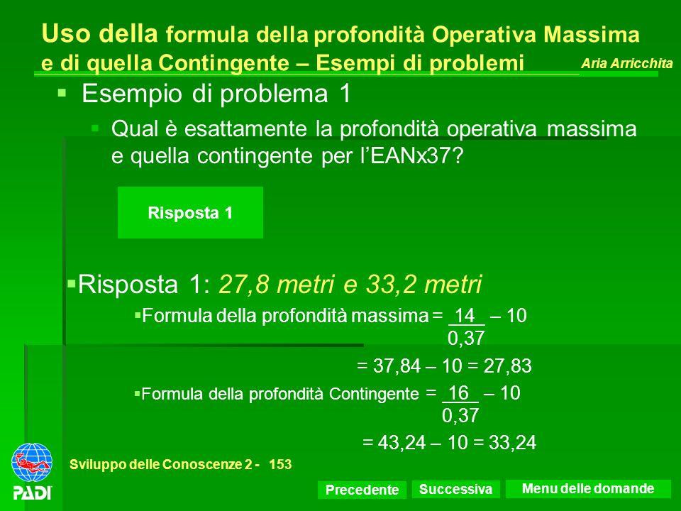 Precedente Successiva Aria Arricchita Sviluppo delle Conoscenze 2 -153 Risposta 1 Uso della formula della profondità Operativa Massima e di quella Con