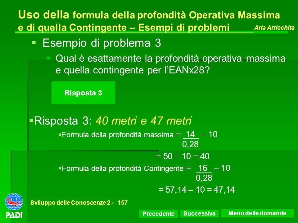 Precedente Successiva Aria Arricchita Sviluppo delle Conoscenze 2 -157 Risposta 3 Uso della formula della profondità Operativa Massima e di quella Con