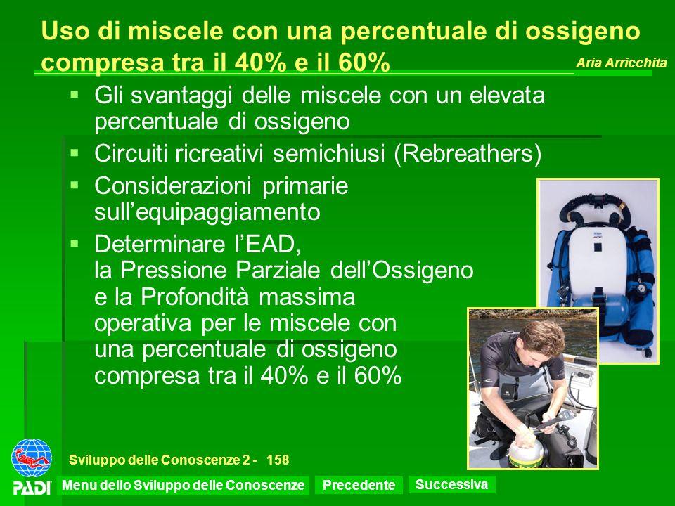 Precedente Successiva Aria Arricchita Sviluppo delle Conoscenze 2 -158 Uso di miscele con una percentuale di ossigeno compresa tra il 40% e il 60% Gli
